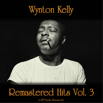 Wynton Kelly - Remastered Hits Vol. 3 (All Tracks Remastered)