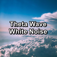 White Noise - Theta Wave White Noise