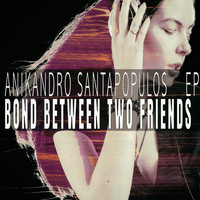 Anikandro Santapopulos - Bond Between Two Friends - EP