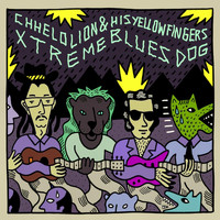 Chelo Lion and His Yellow Fingers & Xtreme Blues Dog - Chelo Lion and His Yellow Fingers Xtreme Blues Dog (Split)