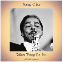 Sonny Criss - Willow Weep For Me (Remastered 2020)