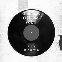 Ray Brown - Elements of Love, Vol. 1