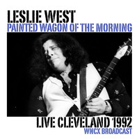 Leslie West - Painted Wagon Of The Morning (Live Cleveland 1992 [Explicit])