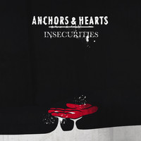 Anchors & Hearts - Insecurities