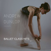 Andrew Dunlop - Andrew Dunlop Presents Ballet Class Hits, Vol. 1
