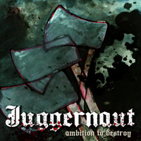 Juggernaut - Ambition to Destroy