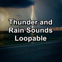 Nature - Thunder and Rain Sounds Loopable
