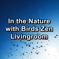 Nature - In the Nature with Birds Zen Livingroom