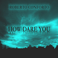 Roberto Conforto - How Dare You