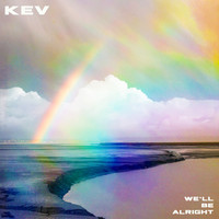 Kev - We'll Be Alright