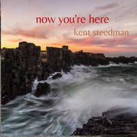 Kent Steedman - Now You're Here