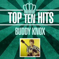 Buddy Knox - Top 10 Hits