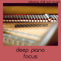 Relaxing Chill Out Music - Deep Piano Focus
