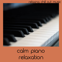 Relaxing Chill Out Music - Calm Piano Relaxation