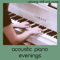 Relaxing Chill Out Music - Acoustic Piano Evenings