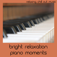 Relaxing Chill Out Music - Bright Relaxation Piano Moments