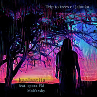 Kaalaatita feat. Molfarsky & spora FM - Trip to Trees of Jajouka
