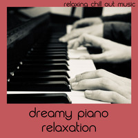 Relaxing Chill Out Music - Dreamy Piano Relaxation
