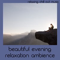 Relaxing Chill Out Music - Beautiful Evening Relaxation Ambience