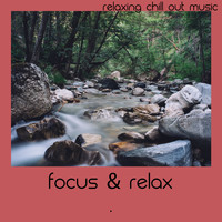Relaxing Chill Out Music - Focus & Relax