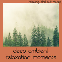 Relaxing Chill Out Music - Deep Ambient Relaxation Moments