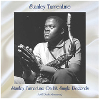 Stanley Turrentine - Stanley Turrentine On Hit Single Records (All Tracks Remastered)