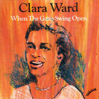 Clara Ward - When the Gates Swing Open