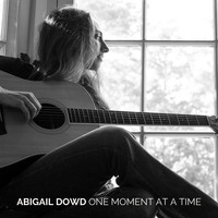 Abigail Dowd - One Moment at a Time