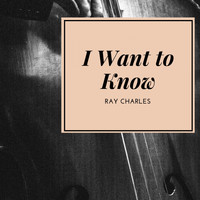 Ray Charles - I Want to Know