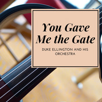 Duke Ellington And His Orchestra - You Gave Me the Gate