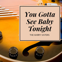 The Barry Sisters - You Gotta See Baby Tonight