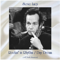 Steve Lacy - Rockin' in Rhythm / Day Dream (All Tracks Remastered)