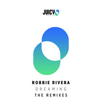 Robbie Rivera - Dreaming (Remixes)