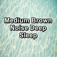 White Noise - Medium Brown Noise Deep Sleep
