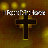 Traditional - 11 Repent to the Heavens (Explicit)