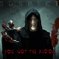 Suspect - You Got the Blood