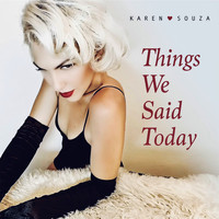 Karen Souza - Things We Said Today