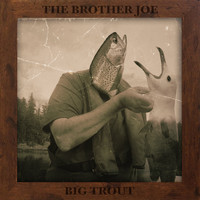 The Brother Joe / - Big Trout