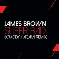 James Brown - Super Bad (Kraddy / Agami Remix)