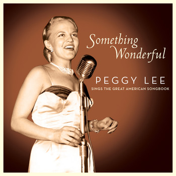 Peggy Lee - Something Wonderful: Peggy Lee Sings the Great American Songbook