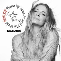 LeAnn Rimes - Throw My Arms Around the World (Dave Audé Remix)