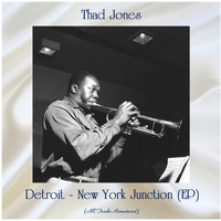 Thad Jones - Detroit - New York Junction (EP) (All Tracks Remastered)