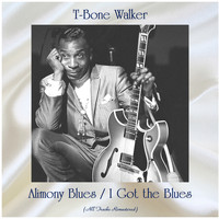 T-Bone Walker - Alimony Blues / I Got the Blues (All Tracks Remastered)