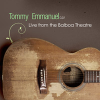 Tommy Emmanuel - Live from the Balboa Theatre