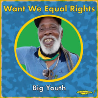 Big Youth - Want We Equal Rights