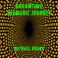 Michael Drake - Dreamtime Shamanic Journey