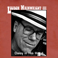 Loudon Wainwright III - Daisy in His Hand (Live Austin 1990)