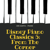Jon Sarta - Disney Piano Classics 5: From the Corner