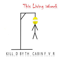 This Living Wreck / - Killed by the Cabin Fever