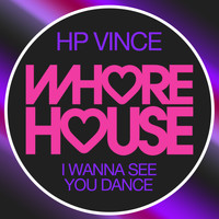 HP Vince - I Wanna See You Dance